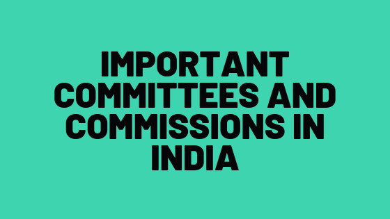 IMPORTANT COMMITTEES AND COMMISSIONS IN INDIA