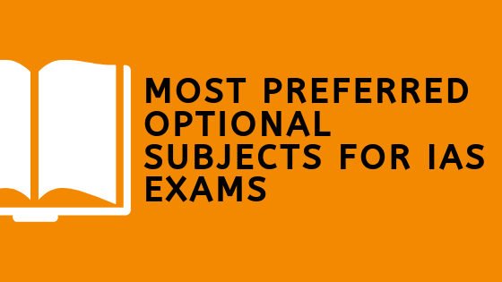MOST PREFERRED OPTIONAL SUBJECTS FOR IAS EXAMS