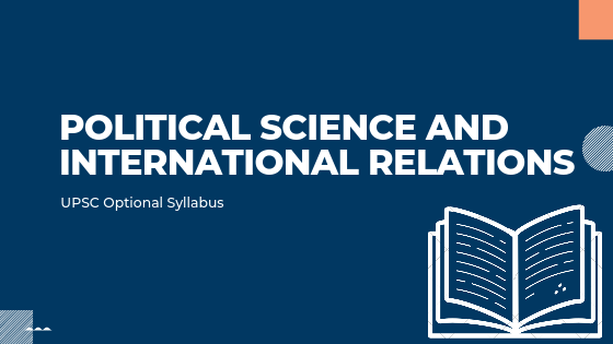 POLITICAL SCIENCE AND INTERNATIONAL RELATIONS syllabus for upsc